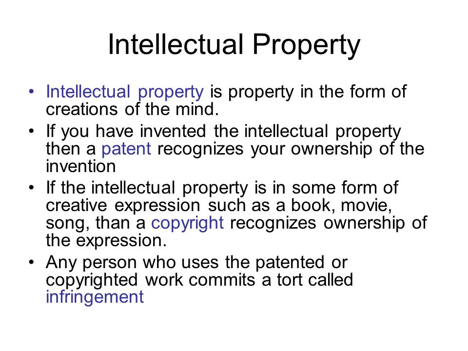 Intellectual Property Intellectual property is property in the form of creations of the mind. If you have invented the intellectual property then a pa
