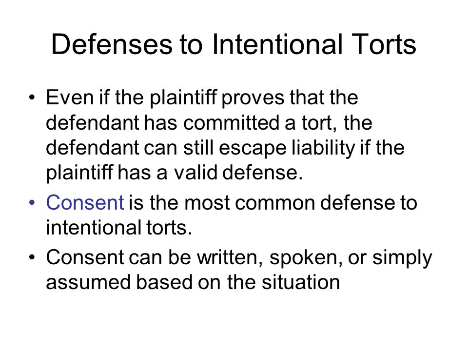 Defenses to Intentional Torts Even if the plaintiff proves that the defendant has committed a tort, the defendant can still escape liability if the pl