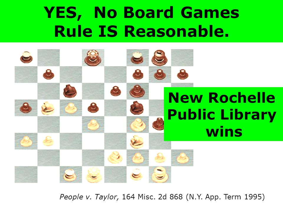 YES, No Board Games Rule IS Reasonable. People v.