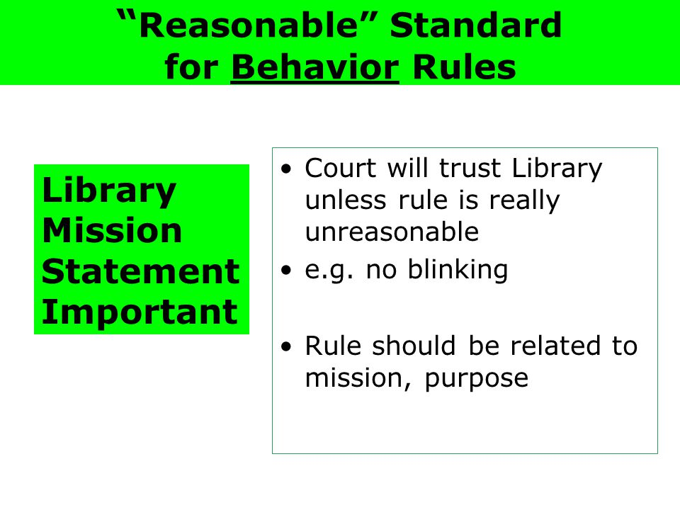Reasonable Standard for Behavior Rules Library Mission Statement Important Court will trust Library unless rule is really unreasonable e.g.