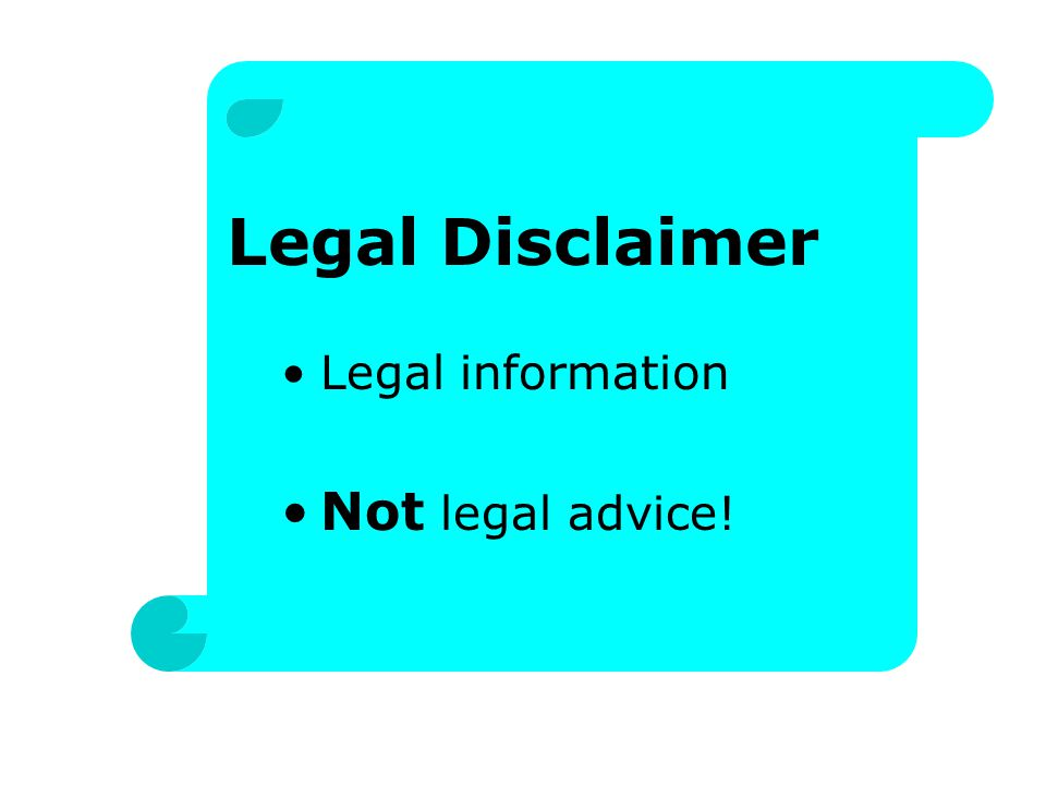 Legal Disclaimer Legal information Not legal advice!