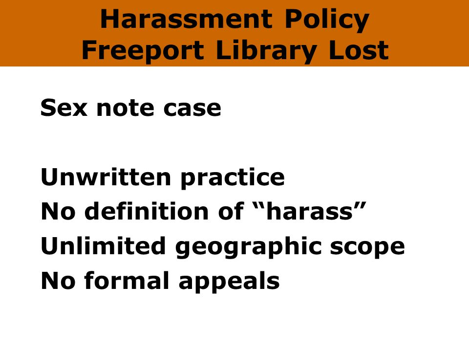 Sex note case Unwritten practice No definition of harass Unlimited geographic scope No formal appeals FRI Analysis- Connect to Library Purpose Harassment Policy Freeport Library Lost