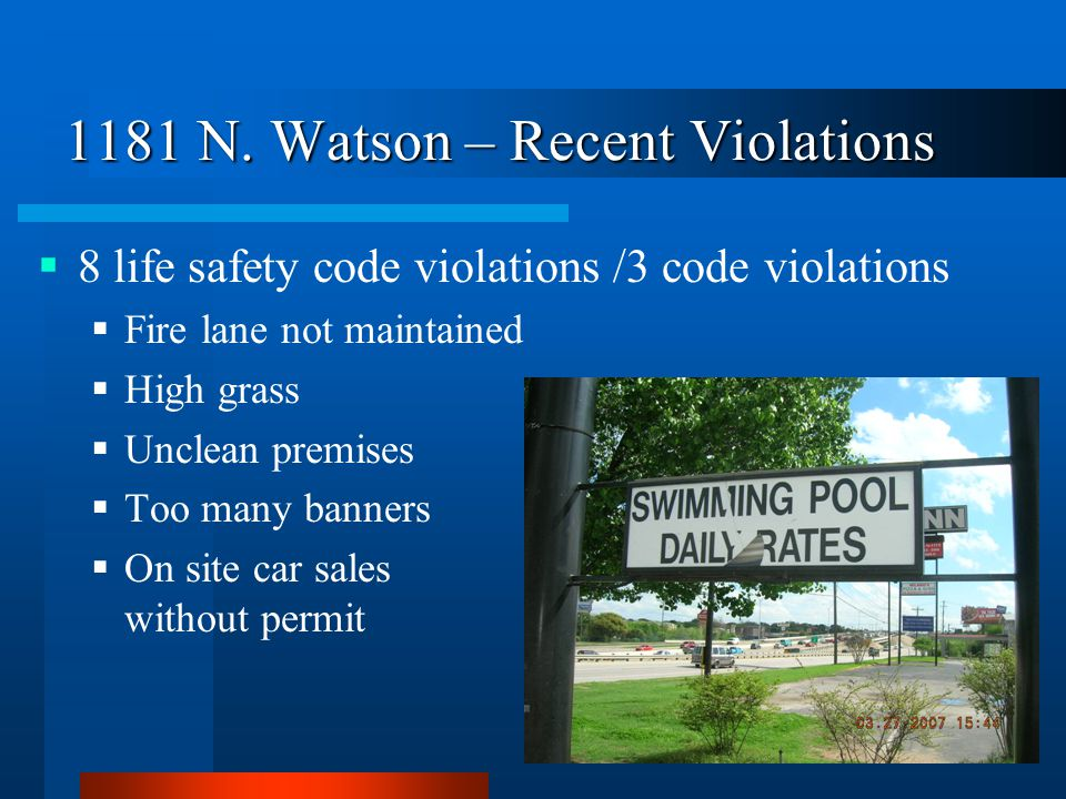 1181 N. Watson – Recent Violations  8 life safety code violations /3 code violations  Fire lane not maintained  High grass  Unclean premises  Too