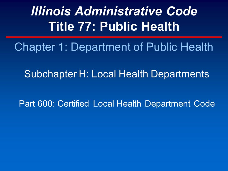 Illinois Administrative Code Title 77: Public Health Chapter 1: Department of Public Health Subchapter H: Local Health Departments Part 600: Certified Local Health Department Code