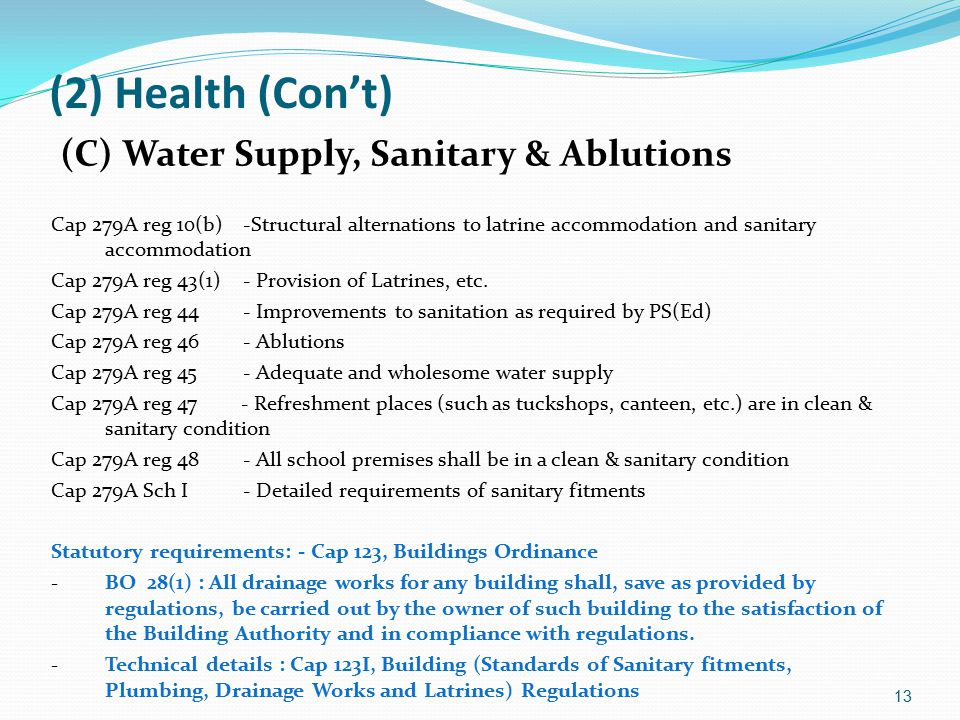 (2) Health (Con't) (C) Water Supply, Sanitary & Ablutions Cap 279A reg 10(b)-Structural alternations to latrine accommodation and sanitary accommodation Cap 279A reg 43(1) - Provision of Latrines, etc.