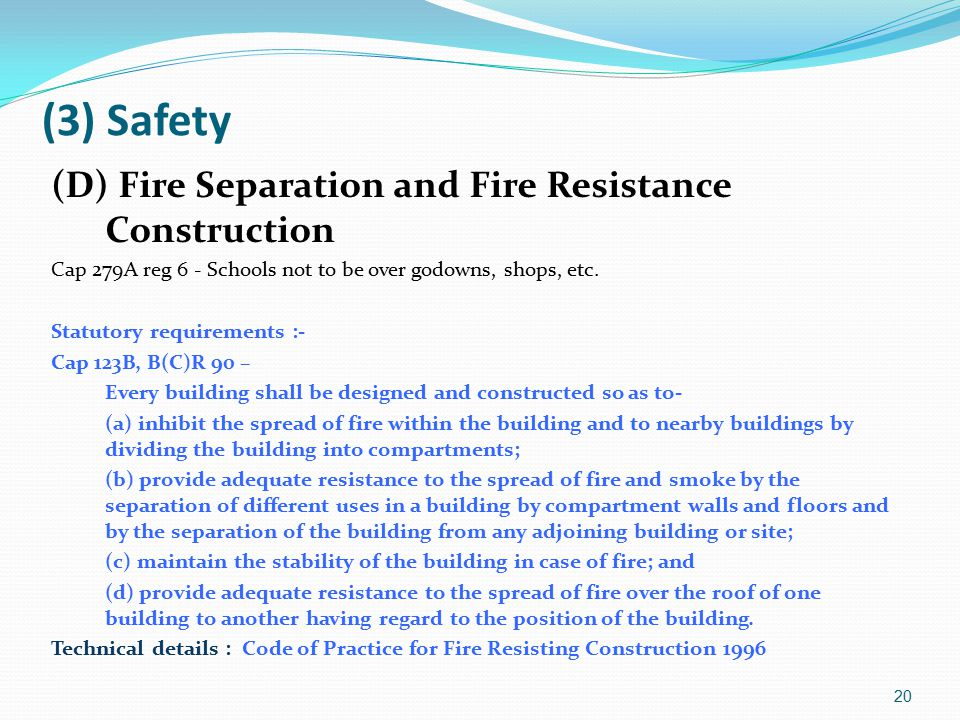 (3) Safety (D) Fire Separation and Fire Resistance Construction Cap 279A reg 6 - Schools not to be over godowns, shops, etc.