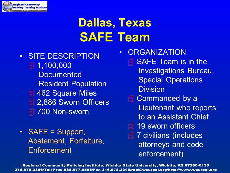 Dallas, Texas SAFE Team SITE DESCRIPTION  1,100,000 Documented Resident Population  462 Square Miles  2,886 Sworn Officers  700 Non-sworn SAFE = S