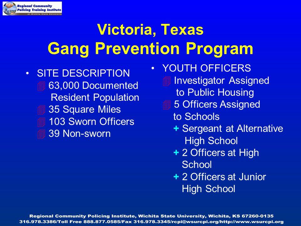 Victoria, Texas Gang Prevention Program SITE DESCRIPTION  63,000 Documented Resident Population  35 Square Miles  103 Sworn Officers  39 Non-sworn
