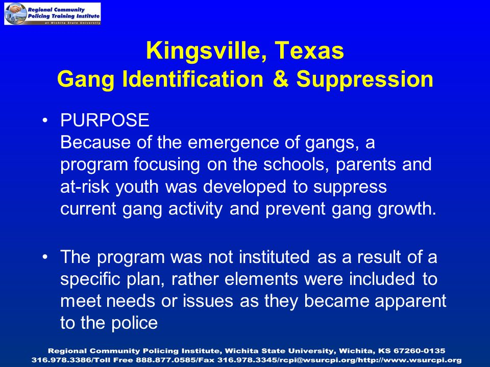 PURPOSE Because of the emergence of gangs, a program focusing on the schools, parents and at-risk youth was developed to suppress current gang activit