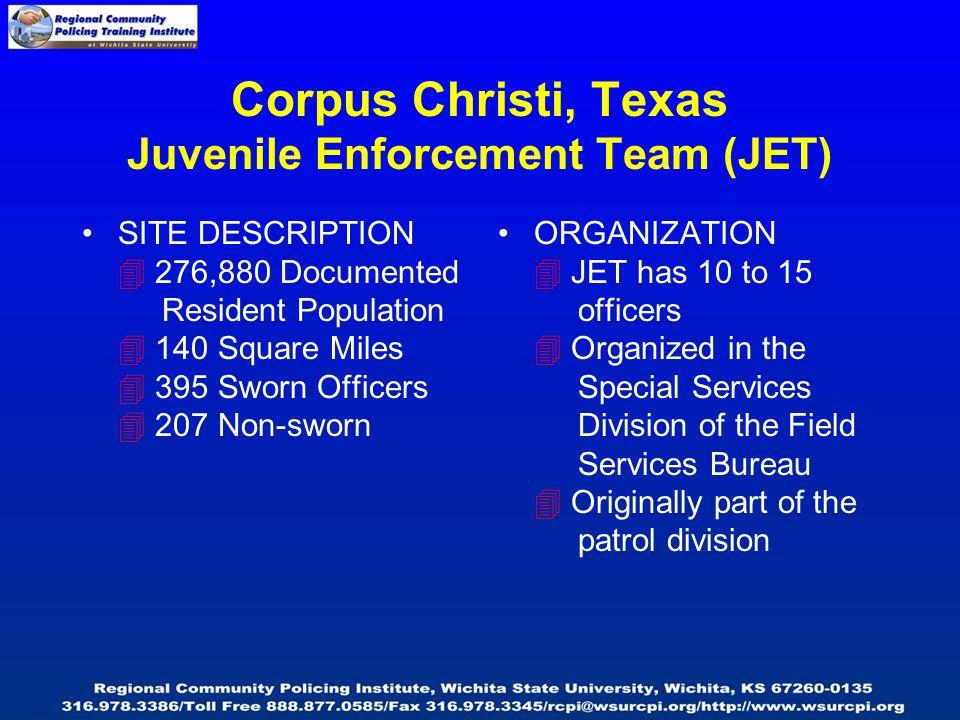 Corpus Christi, Texas Juvenile Enforcement Team (JET) SITE DESCRIPTION  276,880 Documented Resident Population  140 Square Miles  395 Sworn Officer