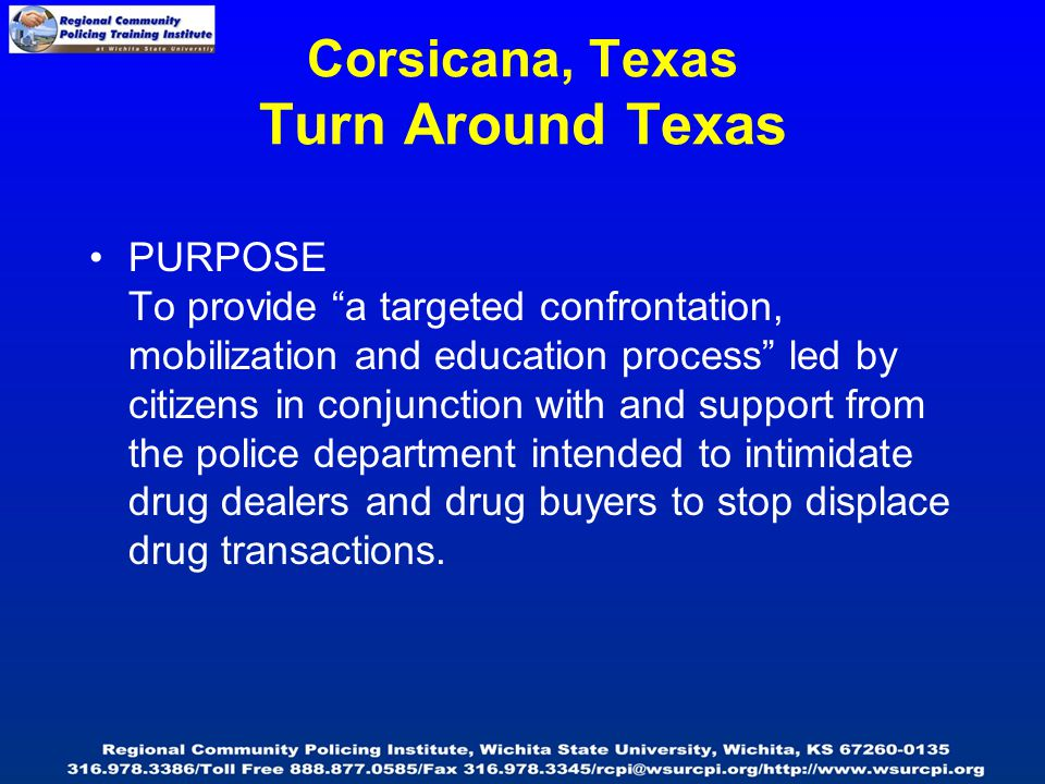 PURPOSE To provide a targeted confrontation, mobilization and education process led by citizens in conjunction with and support from the police department intended to intimidate drug dealers and drug buyers to stop displace drug transactions.