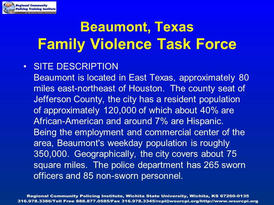 Beaumont, Texas Family Violence Task Force SITE DESCRIPTION Beaumont is located in East Texas, approximately 80 miles east-northeast of Houston.