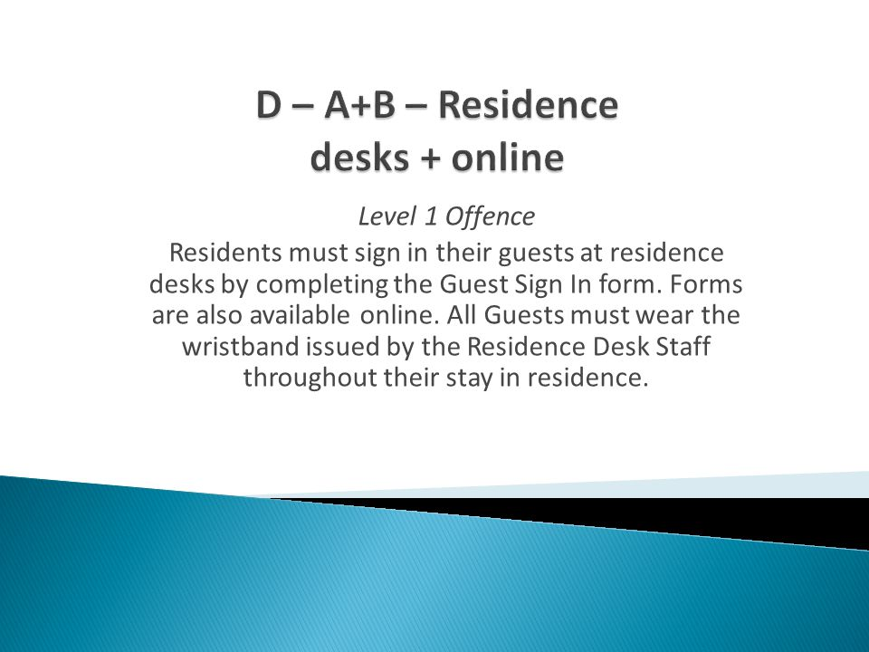 Level 1 Offence Residents must sign in their guests at residence desks by completing the Guest Sign In form.