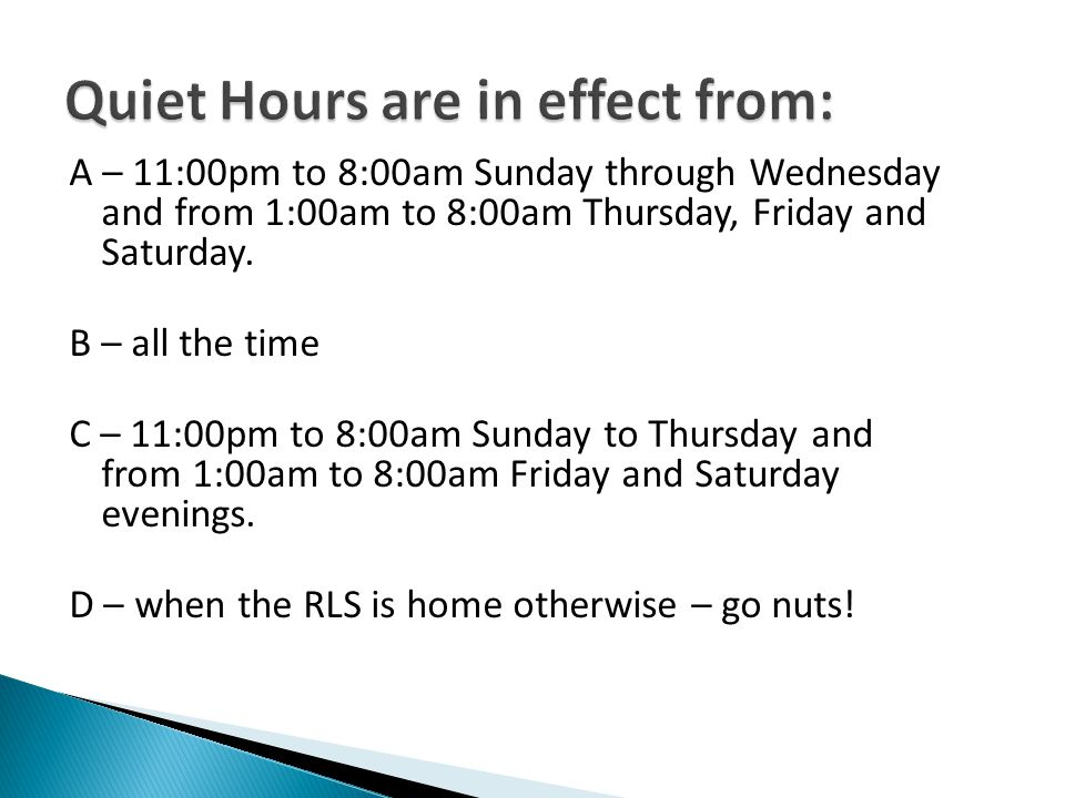 A – 11:00pm to 8:00am Sunday through Wednesday and from 1:00am to 8:00am Thursday, Friday and Saturday.