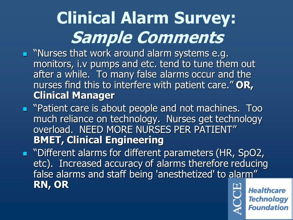 Clinical Alarm Survey: Sample Comments Nurses that work around alarm systems e.g.