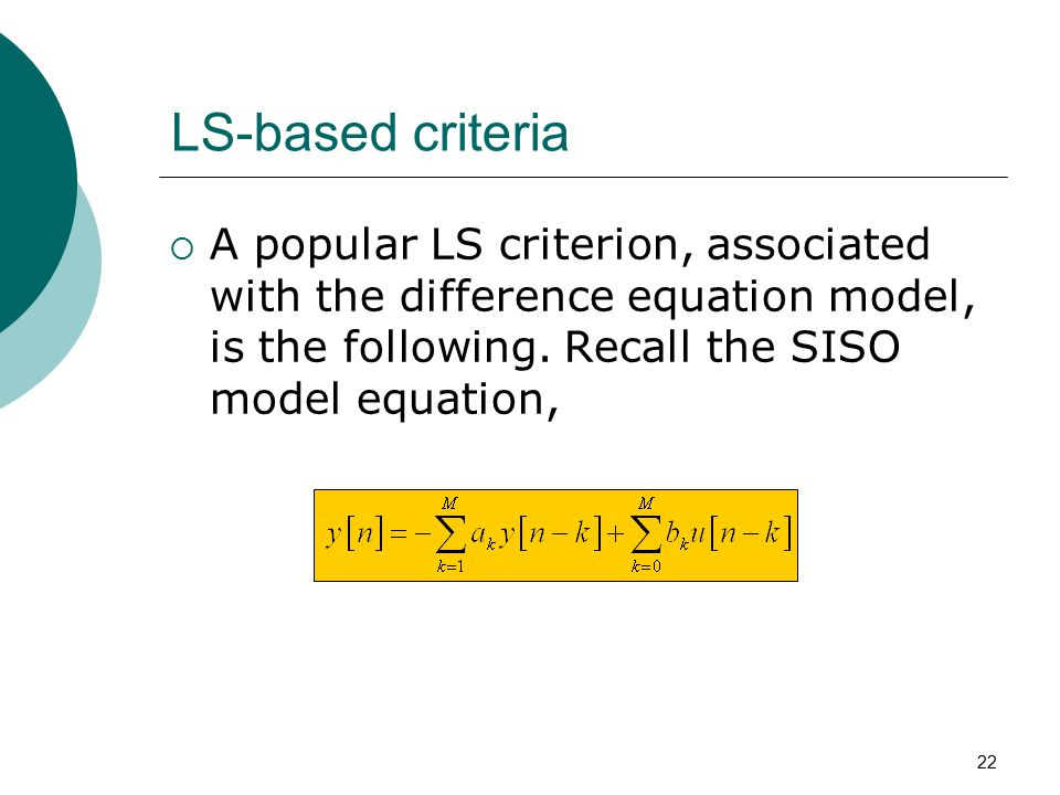 22 LS-based criteria  A popular LS criterion, associated with the difference equation model, is the following.