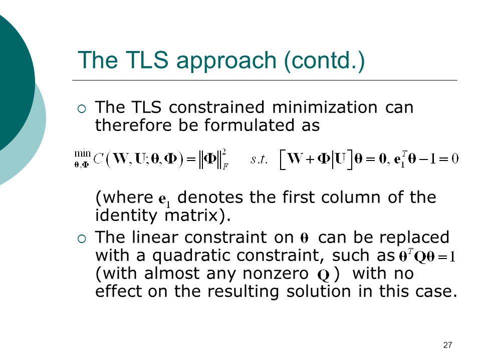 27 The TLS approach (contd.)  The TLS constrained minimization can therefore be formulated as (where denotes the first column of the identity matrix).