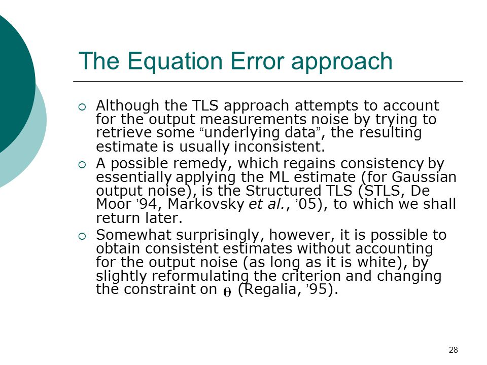 "28 The Equation Error approach  Although the TLS approach attempts to account for the output measurements noise by trying to retrieve some "" underlyi"