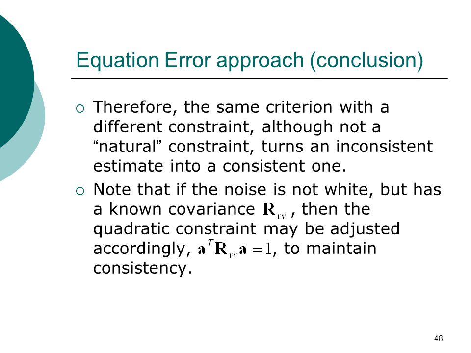 "48 Equation Error approach (conclusion)  Therefore, the same criterion with a different constraint, although not a "" natural "" constraint, turns an i"