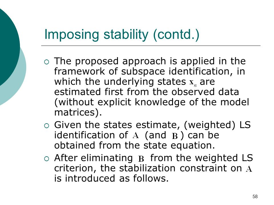 58 Imposing stability (contd.)  The proposed approach is applied in the framework of subspace identification, in which the underlying states are esti