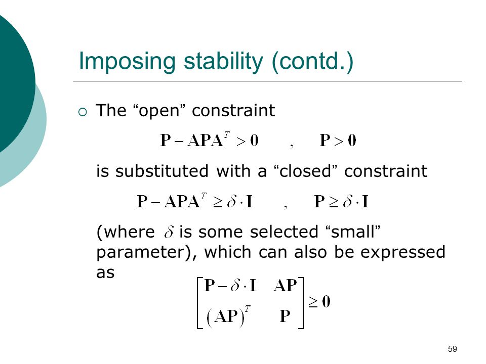 59 Imposing stability (contd.)  The open constraint is substituted with a closed constraint (where is some selected small parameter), which can also be expressed as