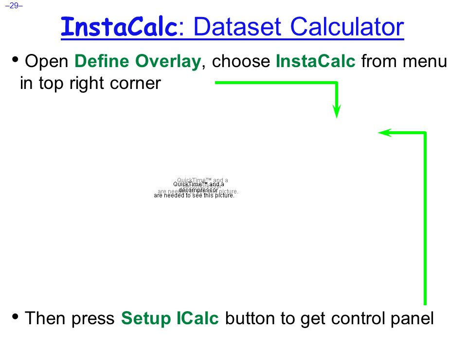 –29– InstaCalc : Dataset Calculator Open Define Overlay, choose InstaCalc from menu in top right corner Then press Setup ICalc button to get control panel