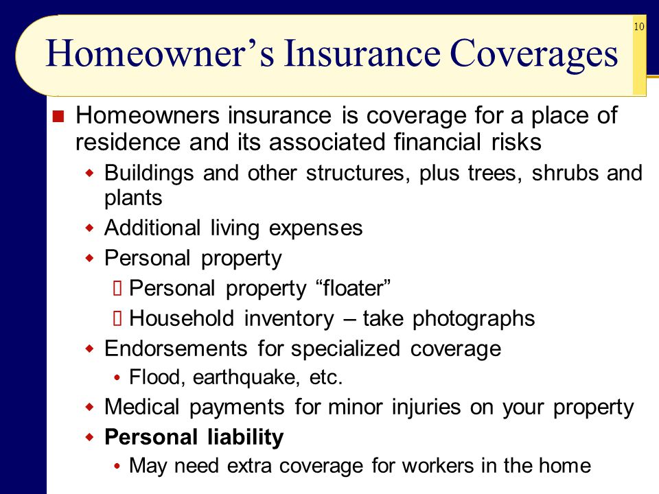 10 Homeowner's Insurance Coverages Homeowners insurance is coverage for a place of residence and its associated financial risks  Buildings and other