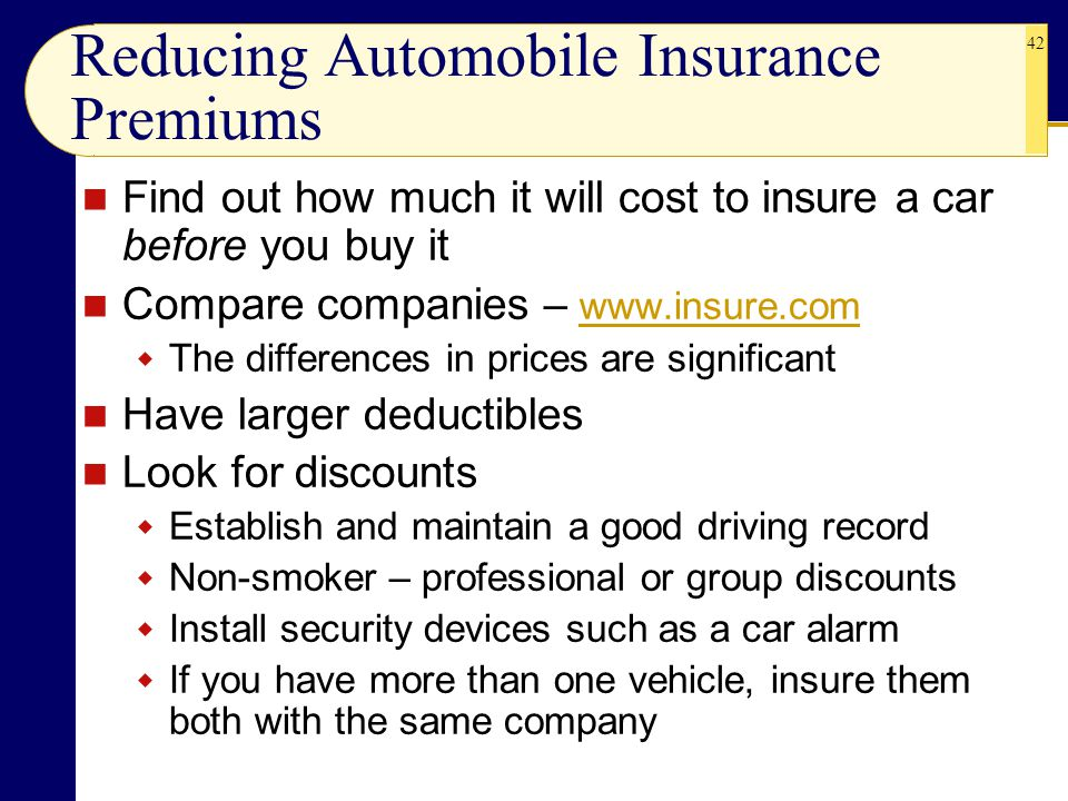 42 Reducing Automobile Insurance Premiums Find out how much it will cost to insure a car before you buy it Compare companies – www.insure.com www.insu