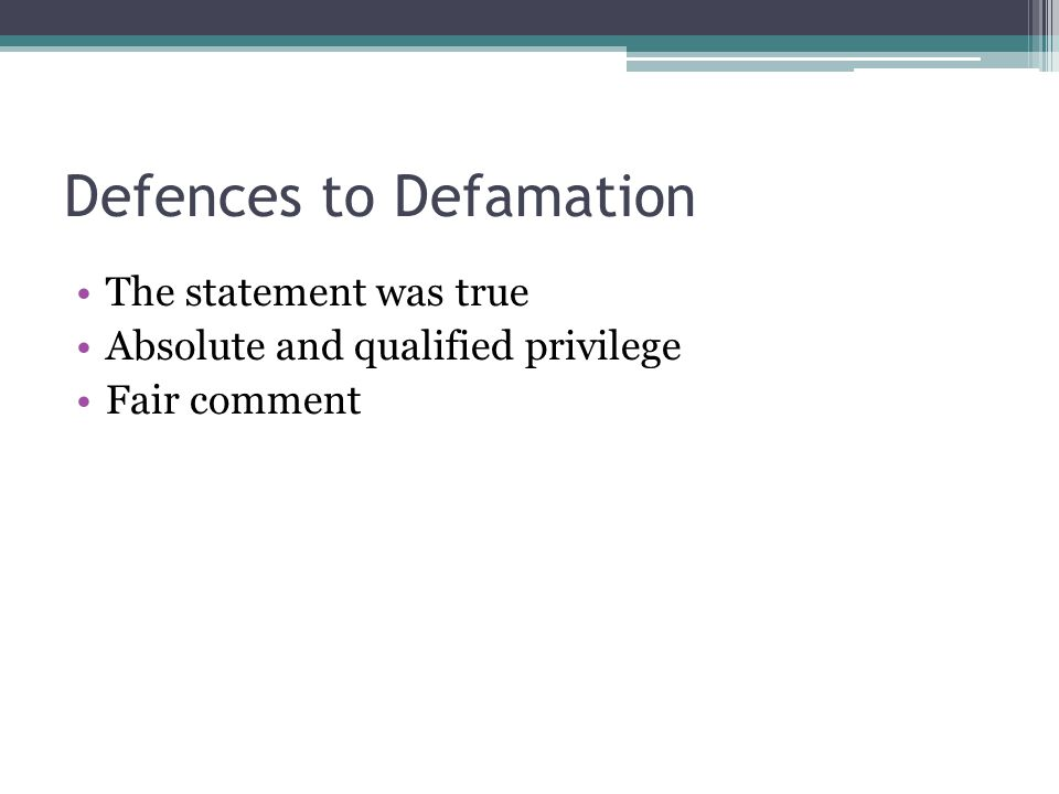 4 - 15 Defences to Defamation The statement was true Absolute and qualified privilege Fair comment