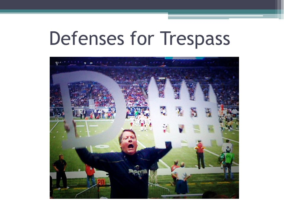 4 - 23 Defenses for Trespass