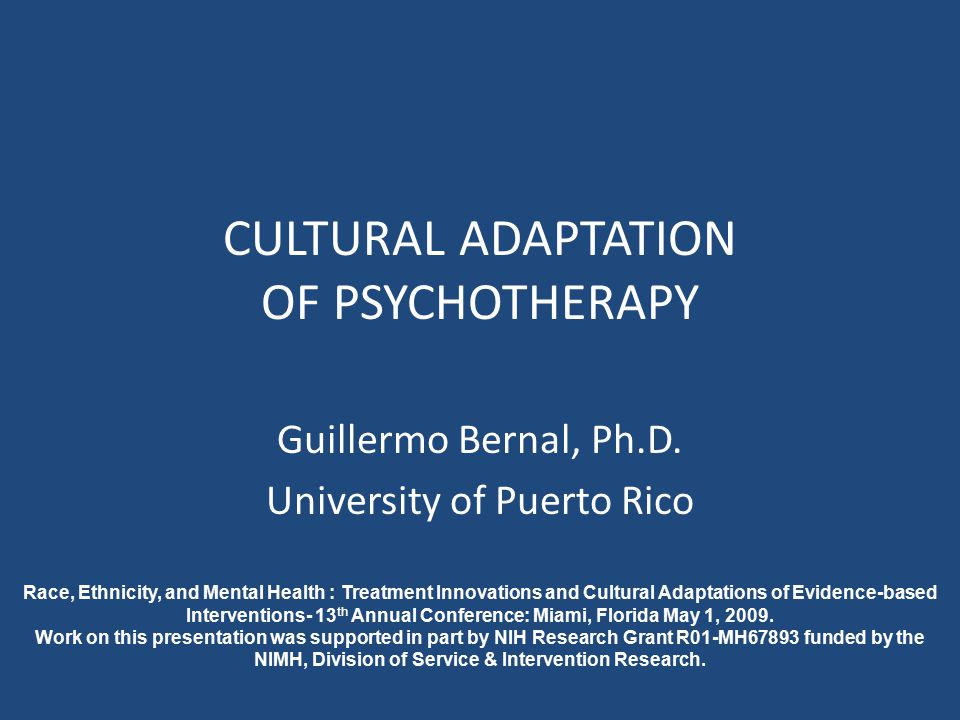 Singularity - Specificity Argument Treatments need to be made specific to group culture – Values of subjective culture need to be considered in treatment of ethnic minorities (Bernal, Bonilla & Bellido, 1995) – Culture and context influences almost every aspect of the diagnostic and treatment process (Alegría & McGuire, 2003; Canino & Alegría, 2008; Comas-Díaz, 2006) – Three common constructs found to differentiate ethnic minority from majority persons in the US: inter-dependence, spirituality, discrimination (Hall, 2001)