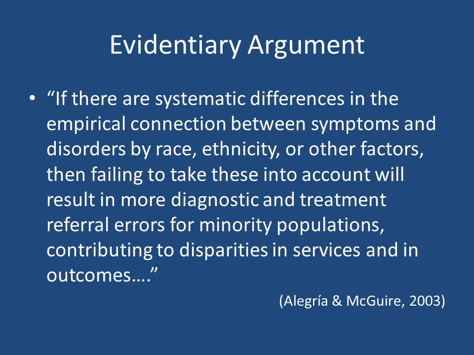 """Evidentiary Argument """"If there are systematic differences in the empirical connection between symptoms and disorders by race, ethnicity, or other fact"""