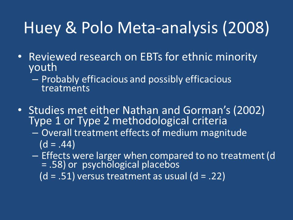 Huey & Polo Meta-analysis (2008) Reviewed research on EBTs for ethnic minority youth – Probably efficacious and possibly efficacious treatments Studie