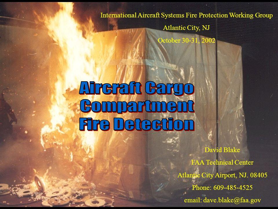David Blake FAA Technical Center Atlantic City Airport, NJ. 08405 Phone: 609-485-4525 email: dave.blake@faa.gov International Aircraft Systems Fire Pr