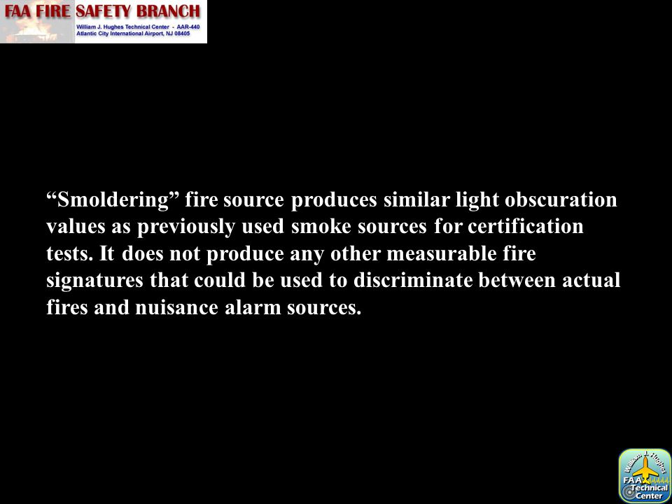 """""""Smoldering"""" fire source produces similar light obscuration values as previously used smoke sources for certification tests. It does not produce any o"""