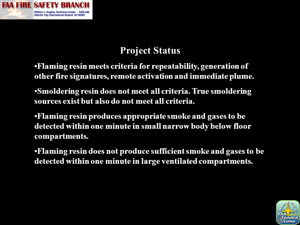 Project Status Flaming resin meets criteria for repeatability, generation of other fire signatures, remote activation and immediate plume. Smoldering