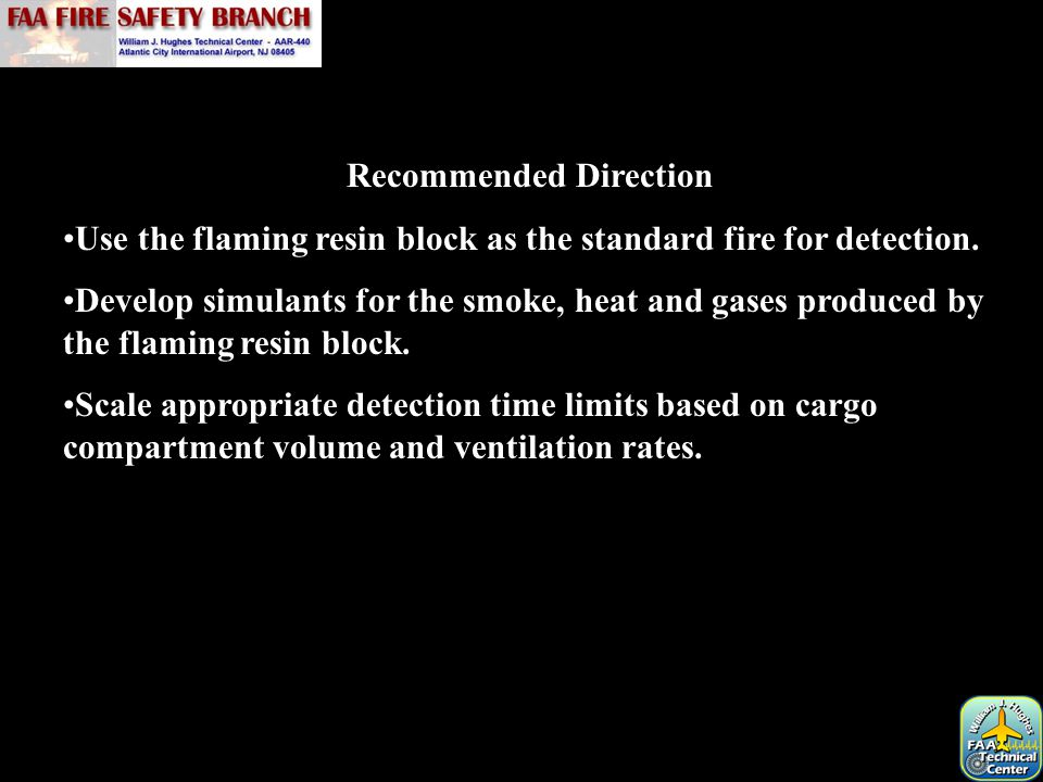 Recommended Direction Use the flaming resin block as the standard fire for detection. Develop simulants for the smoke, heat and gases produced by the