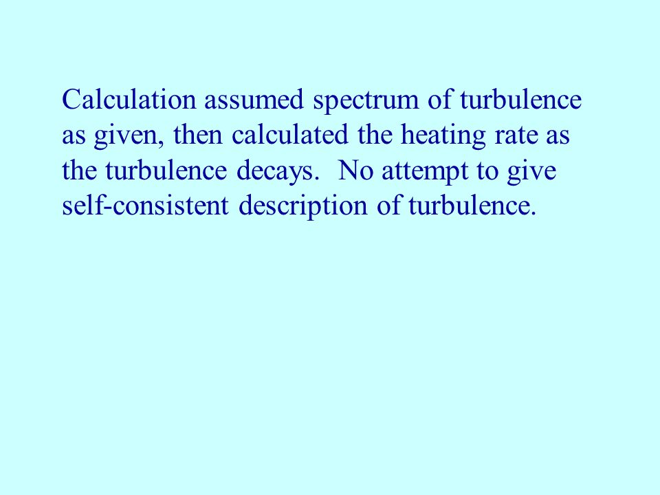 Calculation assumed spectrum of turbulence as given, then calculated the heating rate as the turbulence decays.