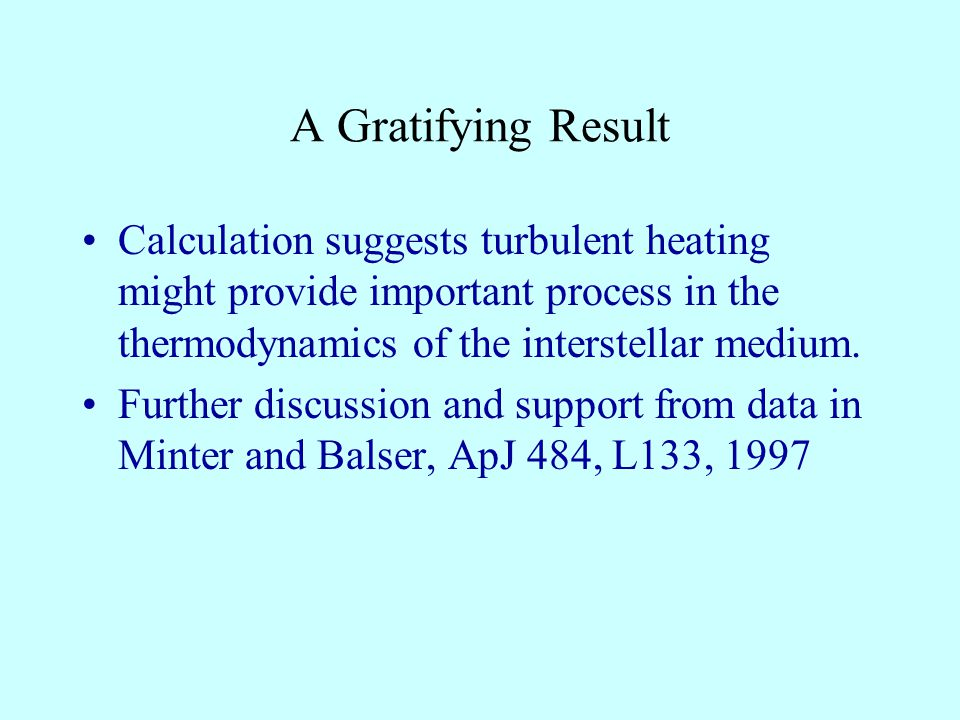 A Gratifying Result Calculation suggests turbulent heating might provide important process in the thermodynamics of the interstellar medium.
