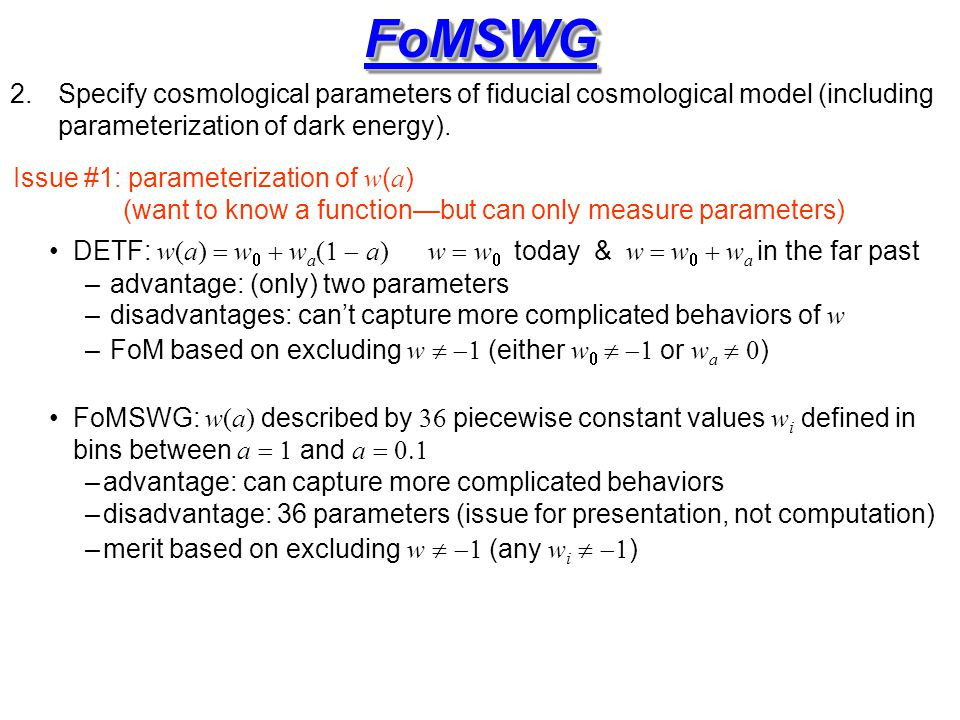 FoMSWGFoMSWG 2.Specify cosmological parameters of fiducial cosmological model (including parameterization of dark energy).