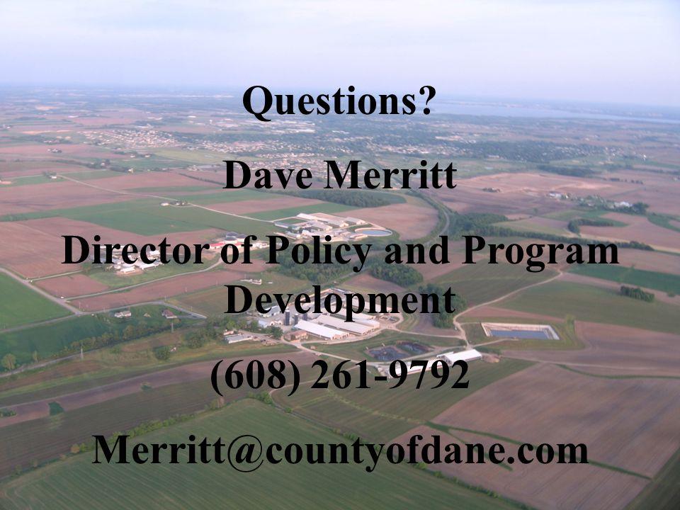 Questions? Dave Merritt Director of Policy and Program Development (608) 261-9792 Merritt@countyofdane.com