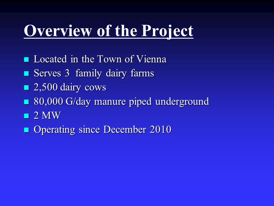 Overview of the Project Located in the Town of Vienna Located in the Town of Vienna Serves 3 family dairy farms Serves 3 family dairy farms 2,500 dair