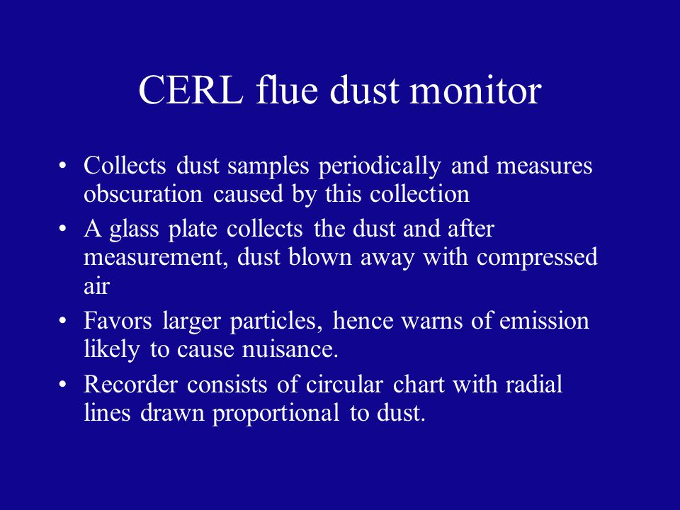 CERL flue dust monitor Collects dust samples periodically and measures obscuration caused by this collection A glass plate collects the dust and after