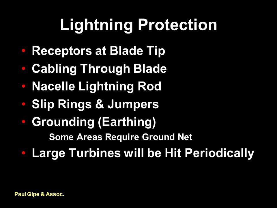 Lightning Protection Paul Gipe & Assoc. Receptors at Blade Tip Cabling Through Blade Nacelle Lightning Rod Slip Rings & Jumpers Grounding (Earthing) S