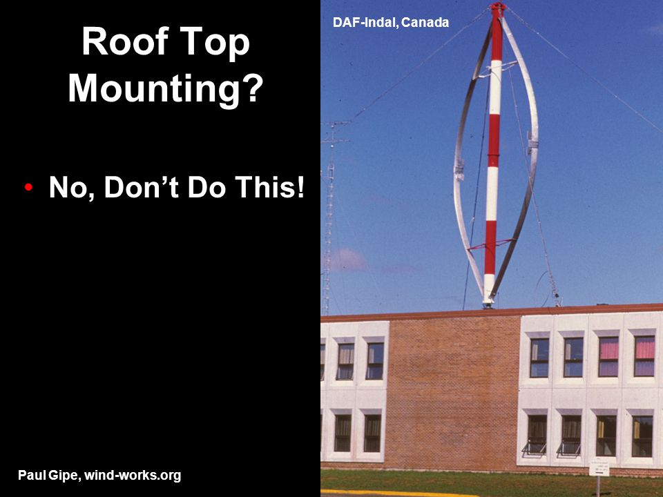 Roof Top Mounting? No, Don't Do This! DAF-Indal, Canada Paul Gipe, wind-works.org
