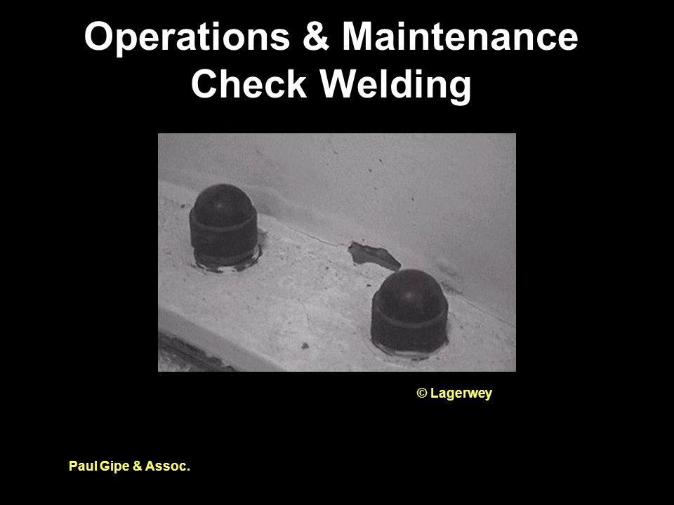 Operations & Maintenance Check Welding Paul Gipe & Assoc. © Lagerwey