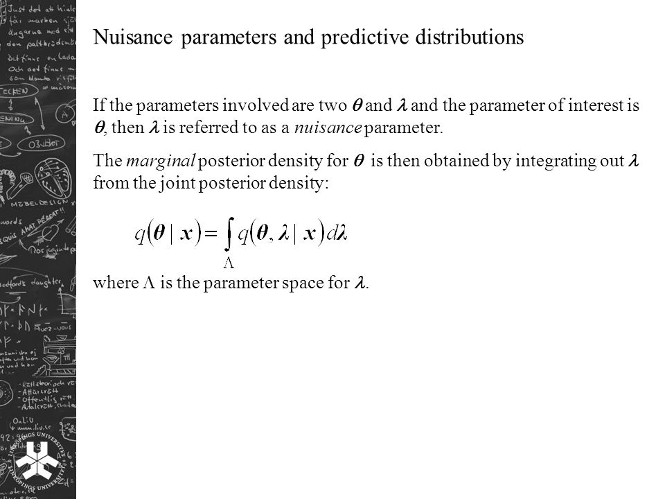 Nuisance parameters and predictive distributions If the parameters involved are two  and and the parameter of interest is , then is referred to as a