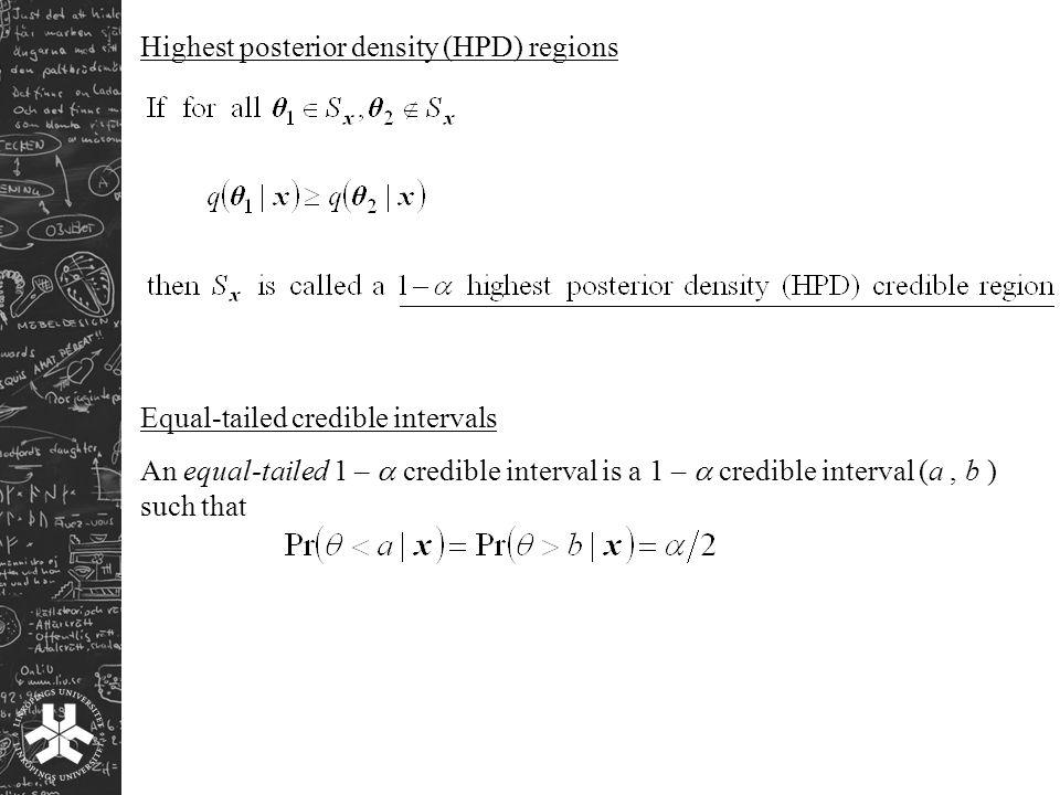 Highest posterior density (HPD) regions Equal-tailed credible intervals An equal-tailed 1 –  credible interval is a 1 –  credible interval (a, b ) such that