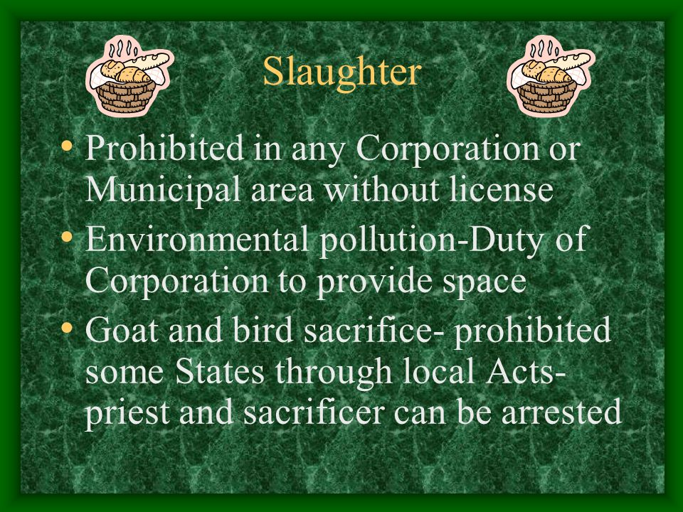Slaughter Prohibited in any Corporation or Municipal area without license Environmental pollution-Duty of Corporation to provide space Goat and bird s