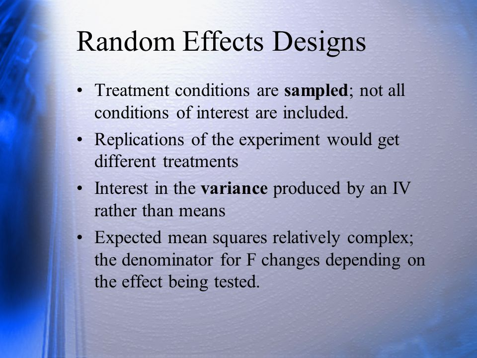 Random Effects Designs Treatment conditions are sampled; not all conditions of interest are included.